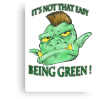It's not that easy being green! Canvas Print