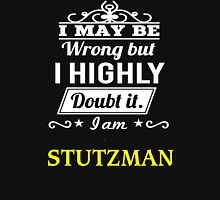 STUTZMAN I May Be Wrong But I Highly Doubt It I Am ,T Shirt, Hoodie, Hoodies, Year, Birthday  T-Shirt