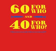 60 FOR WHO? T-Shirt