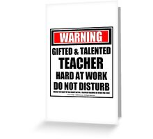 Warning Gifted & Talented Teacher Hard At Work Do Not Disturb Greeting Card