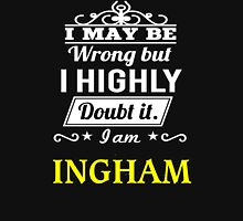 INGHAM I May Be Wrong But I Highly Doubt It I Am ,T Shirt, Hoodie, Hoodies, Year, Birthday  T-Shirt