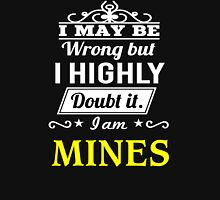 MINES  I May Be Wrong But I Highly Doubt It ,I Am MINES  T-Shirt