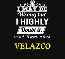 VELAZCO I May Be Wrong But I Highly Doubt It I Am ,T Shirt, Hoodie, Hoodies, Year, Birthday T-Shirt