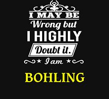 BOHLING I May Be Wrong But I Highly Doubt It I Am ,T Shirt, Hoodie, Hoodies, Year, Birthday  T-Shirt