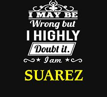 SUAREZ I May Be Wrong But I Highly Doubt It I Am ,T Shirt, Hoodie, Hoodies, Year, Birthday  T-Shirt