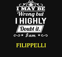 FILIPPELLI I May Be Wrong But I Highly Doubt It I Am ,T Shirt, Hoodie, Hoodies, Year, Birthday T-Shirt