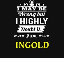 INGOLD I May Be Wrong But I Highly Doubt It I Am ,T Shirt, Hoodie, Hoodies, Year, Birthday  T-Shirt