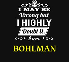 BOHLMAN I May Be Wrong But I Highly Doubt It I Am ,T Shirt, Hoodie, Hoodies, Year, Birthday  T-Shirt