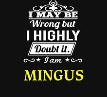 MINGUS  I May Be Wrong But I Highly Doubt It ,I Am MINGUS  T-Shirt