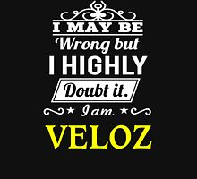 VELOZ I May Be Wrong But I Highly Doubt It I Am ,T Shirt, Hoodie, Hoodies, Year, Birthday T-Shirt