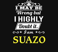 SUAZO I May Be Wrong But I Highly Doubt It I Am ,T Shirt, Hoodie, Hoodies, Year, Birthday  T-Shirt