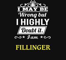 FILLINGER I May Be Wrong But I Highly Doubt It I Am ,T Shirt, Hoodie, Hoodies, Year, Birthday T-Shirt