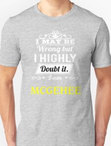 MCGEHEE I May Be Wrong But I Highly Doubt It I Am  - T Shirt, Hoodie, Hoodies, Year, Birthday  T-Shirt