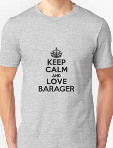Keep Calm and Love BARAGER T-Shirt