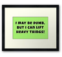 I May Be Dumb, But... Framed Print