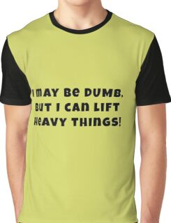 I May Be Dumb, But... Graphic T-Shirt