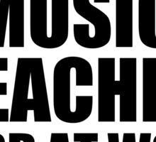 Warning Music Teacher Hard At Work Do Not Disturb Sticker