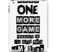 Just ONE more game!!! iPad Case/Skin