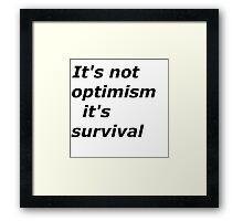 Optimism and survival Framed Print