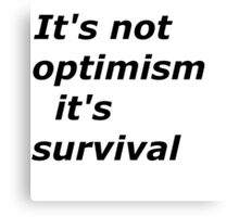 Optimism and survival Canvas Print