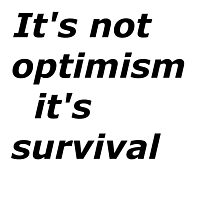 Optimism and survival Photographic Print