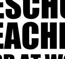 Warning Preschool Teacher Hard At Work Do Not Disturb Sticker