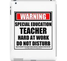 Warning Special Education Teacher Hard At Work Do Not Disturb iPad Case/Skin