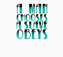 A man chooses, a slave obeys. Unisex T-Shirt