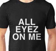 All Eyez On Me Unisex T-Shirt