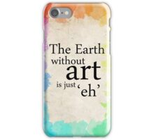Earth Without Art iPhone Case/Skin