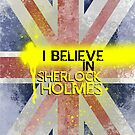 I Believe in Sherlock Holmes by KanaHyde