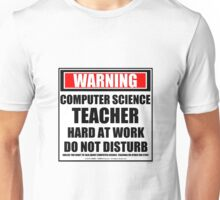 Warning Computer Science Teacher Hard At Work Do Not Disturb Unisex T-Shirt