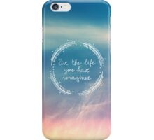 The Life You Have Imagined iPhone Case/Skin