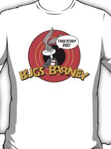 BUGS BARNEY: TRUE STORY DOC! T-Shirt