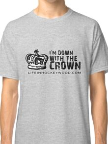 I'm Down With The Crown Classic T-Shirt