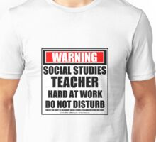 Warning Social Studies Teacher Hard At Work Do Not Disturb Unisex T-Shirt