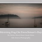 """Morning Fog On Frenchman's Bay"" by Bob Adams"