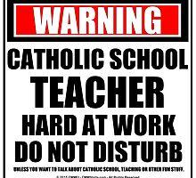 Warning Catholic School Teacher Hard At Work Do Not Disturb by cmmei