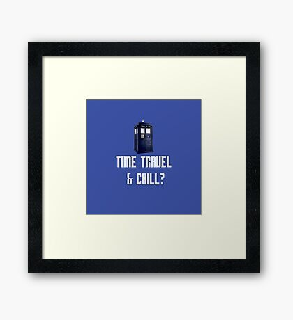 Time Travel & Chill? Framed Print