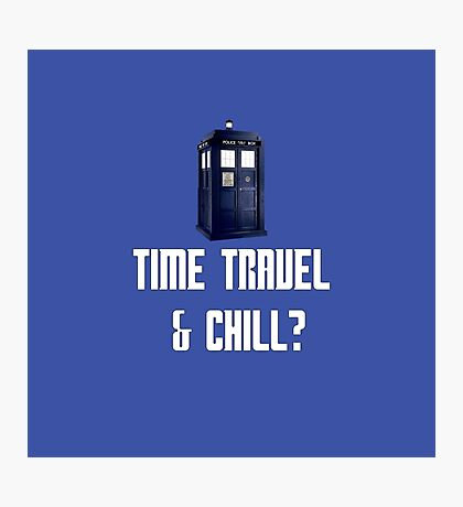 Time Travel & Chill? Photographic Print
