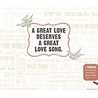 A Great Love Deserves a Great Love Song by DesignLab