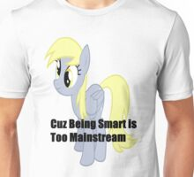Derpy Too Mainstream Unisex T-Shirt