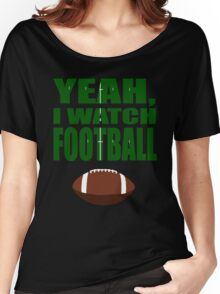 Yeah, I Watch Football Women's Relaxed Fit T-Shirt