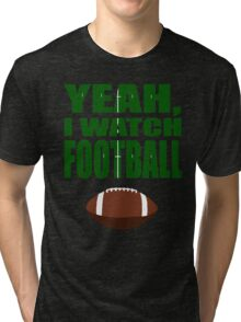 Yeah, I Watch Football Tri-blend T-Shirt