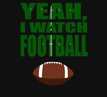 Yeah, I Watch Football Unisex T-Shirt