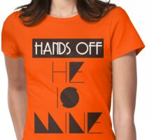 Hands Off He Is MINE  Womens Fitted T-Shirt