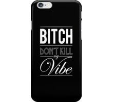 Bitch don't kill my Vibe - iPhone Cover iPhone Case/Skin