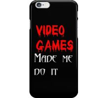 Video games made me do it. iPhone Case/Skin