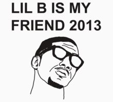 LIL B IS FRIEND 2013 by OGBEACHMAN
