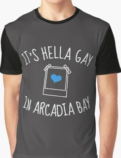 It's hella gay in Arcadia Bay (white) Graphic T-Shirt